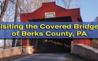 Visiting the Covered Bridges of Berks County, PA